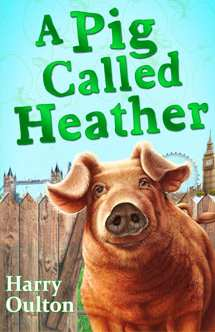 A Pig Called Heather by Harry Oulton