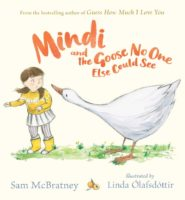 Mindi and the Goose nobody else could see by Sam McBratney and Linda Olafsdottir
